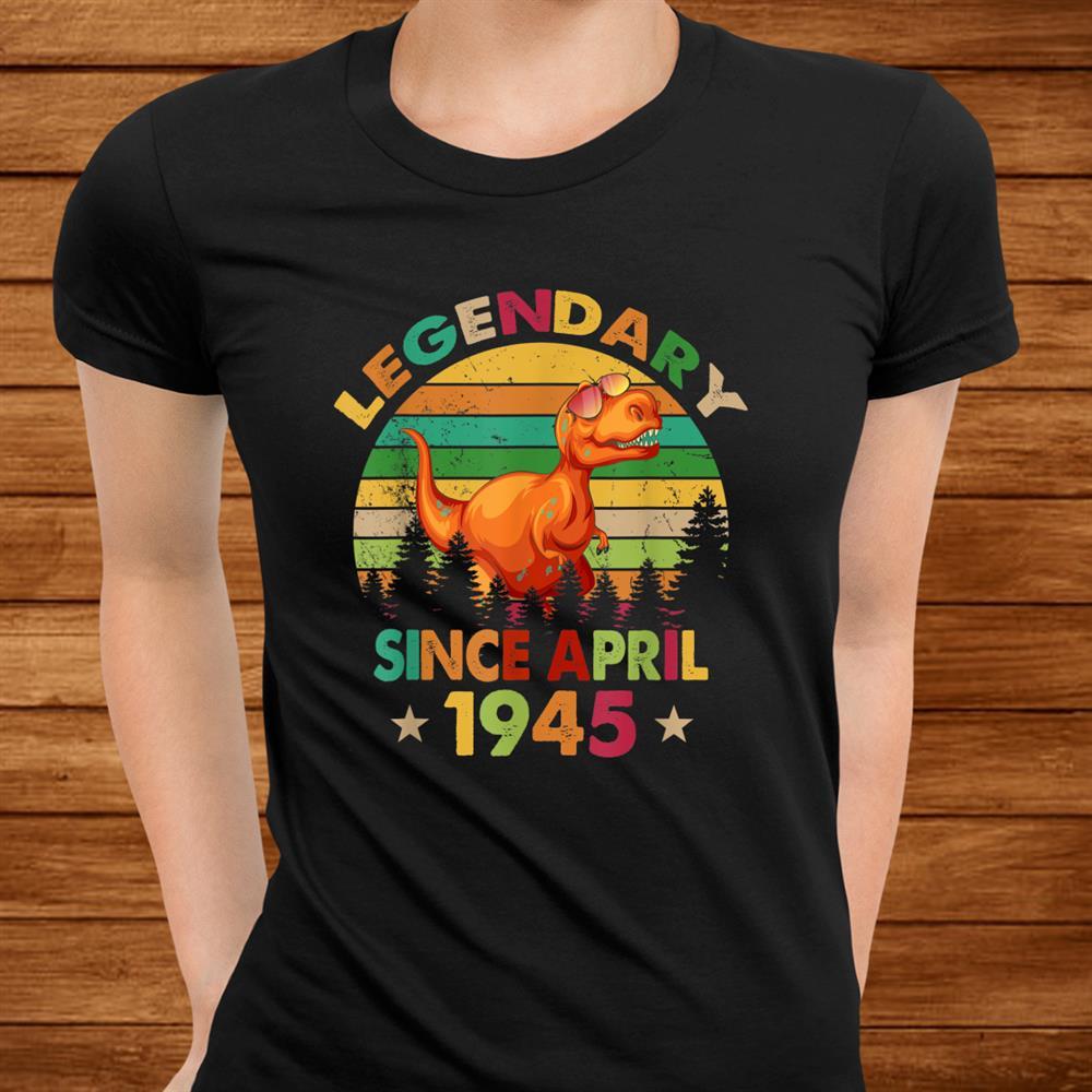 75 Yrs Old Dinosaur Birthday Gift Legend Since April945 Shirt