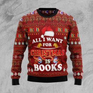 All I Want For Christmas Is Books Ugly Christmas Sweater