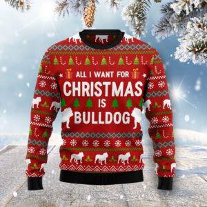 All I Want For Christmas Is Bulldog Ugly Christmas Sweater