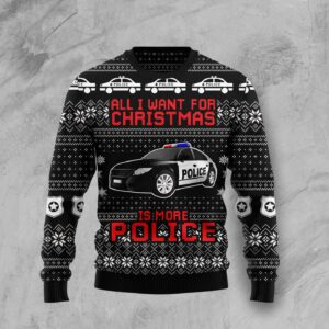 All I Want For Christmas Is More Police Ugly Christmas Sweater