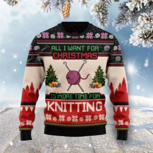 All I Want For Christmas Is More Time For Knitting Ugly Christmas Sweater