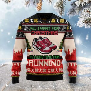 All I Want For Christmas Is More Time For Running Ugly Christmas Sweater