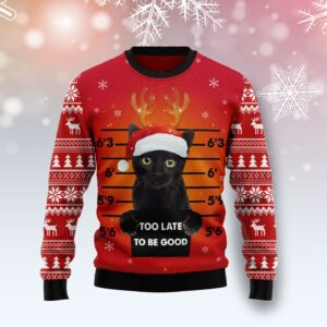 Black Cat Too Late To Be Good Ugly Christmas Sweater