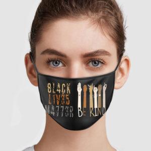 Black Lives Matter Be Kind 8L4CK L1V35 M4773R Face Mask