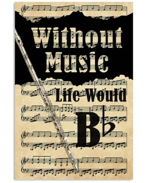 Flute   Without Music Life Would Bb Poster