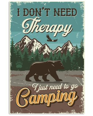 I Don't Need Therapy I Just Need To Go Camping Poster