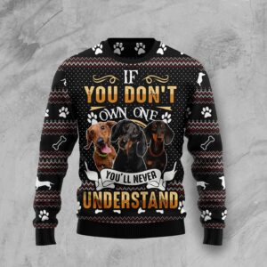 If You Don't Own One You'll Never Understand Dachshund Ugly Christmas Sweater