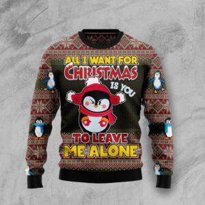 Penguin All I Want For Christmas Is You To Leave Me Alone Ugly Sweater