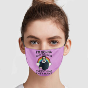 Ruth Bader Ginsburg I'm Gonna Give The Gays Everything They Want Face Mask