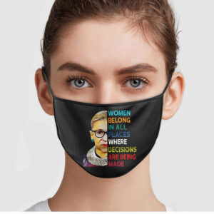 Ruth Bader Ginsburg Women Belong In All Places Where Decisions Are Being Made Cloth Face Mask