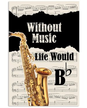Saxophone Without Music Life Would Be Flat Poster