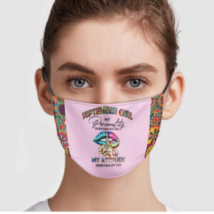 September Girl My Personality Depends On Me My Attitude Depends On You Face Mask