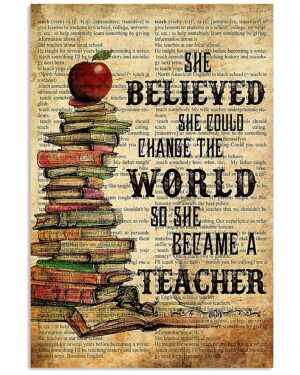 Teacher She Believed She Could Change The World Poster