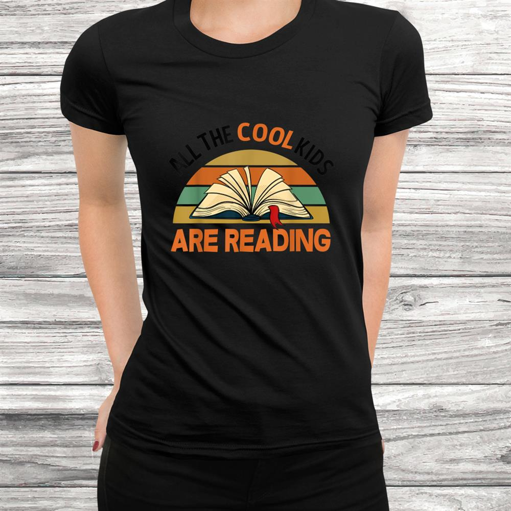 All The Funny Cool Kids Vintage Book Are Reading Shirt
