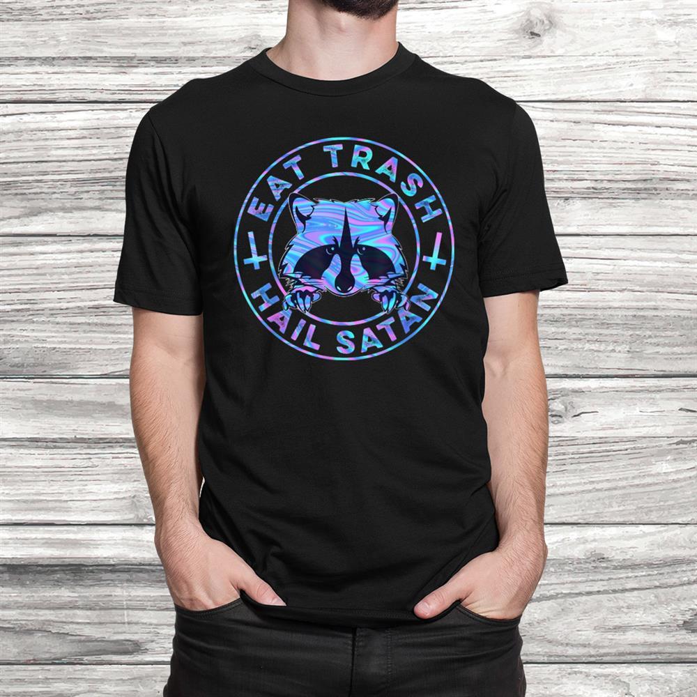 Animal Eat Trash Hail Satan Trippy Hippie Cute Raccoon Shirt