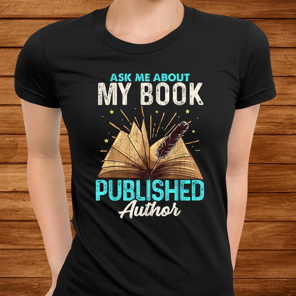 Ask Me About My Book Writer Of Novels Gifts Writers Author Shirt