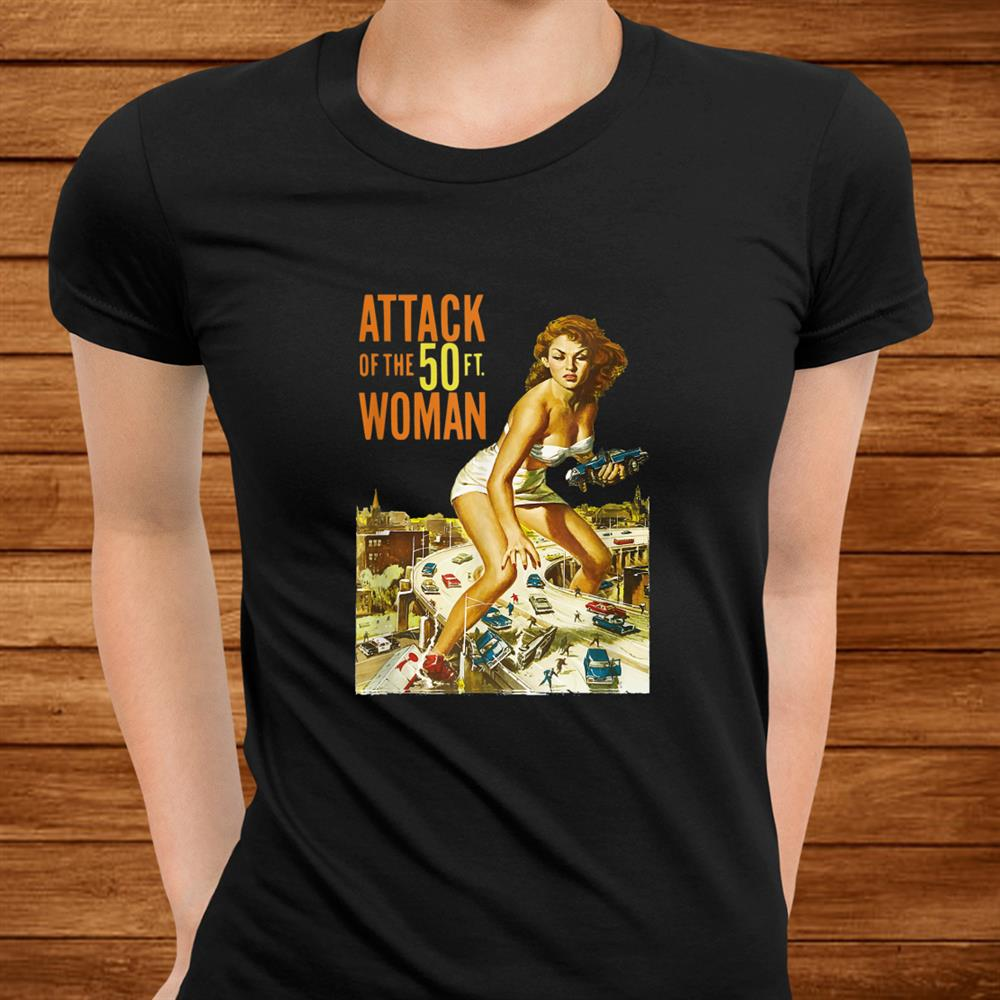 Attack Of The0 Foot Woman Shirt