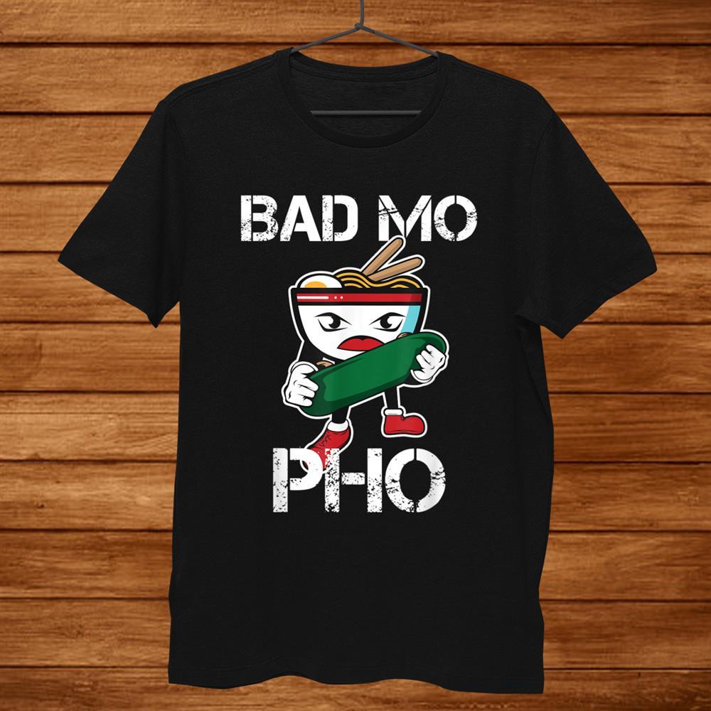Bad Mo Pho Print Funny Vietnamese Food Pun Shirt