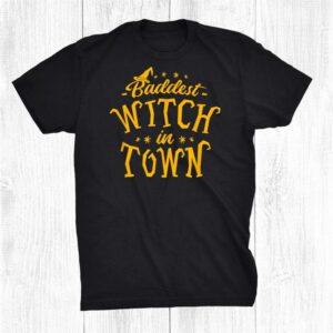 Baddest Witch In Town Humor Halloween Quote Funny Holiday Shirt