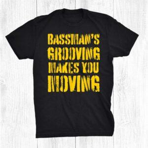 Bass Guitar Player Bassist Makes You Dancing Moving Shirt