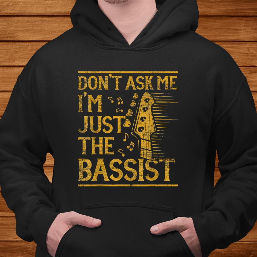 Bass Guitar T-Shirt Don't Ask Me I'm Just The Bassist Men