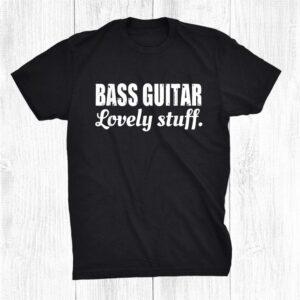 Bass Guitar. Lovely Stuff. Funny Musical Instrument Shirt