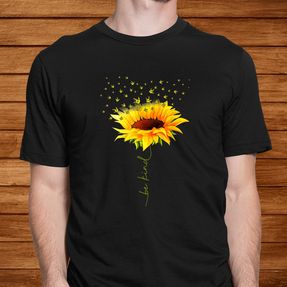 Be Kind Hippie Sunflower I Love You Deaf Asl Sign Language Shirt
