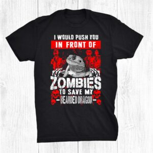 Bearded Dragon Zombie Shirts I Would Push You In Front Of Shirt