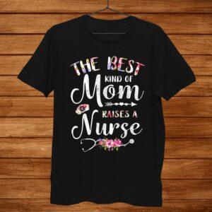 Best Kind Of Mom Raises A Nurse Shirt