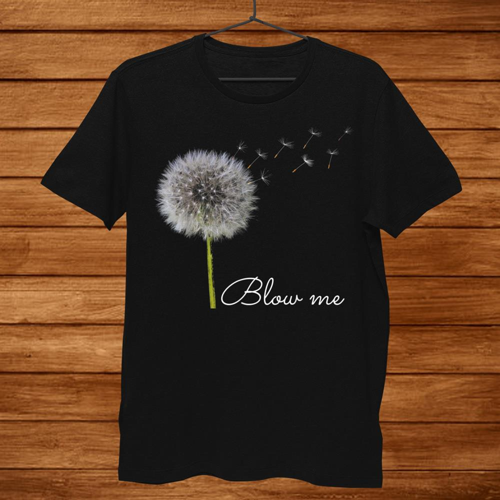 Blow Me Dandelion Shirt