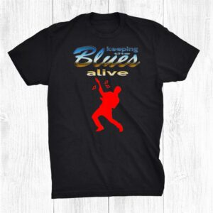 Blues Music Keeping The Blues Alive Guitar Player Shirt