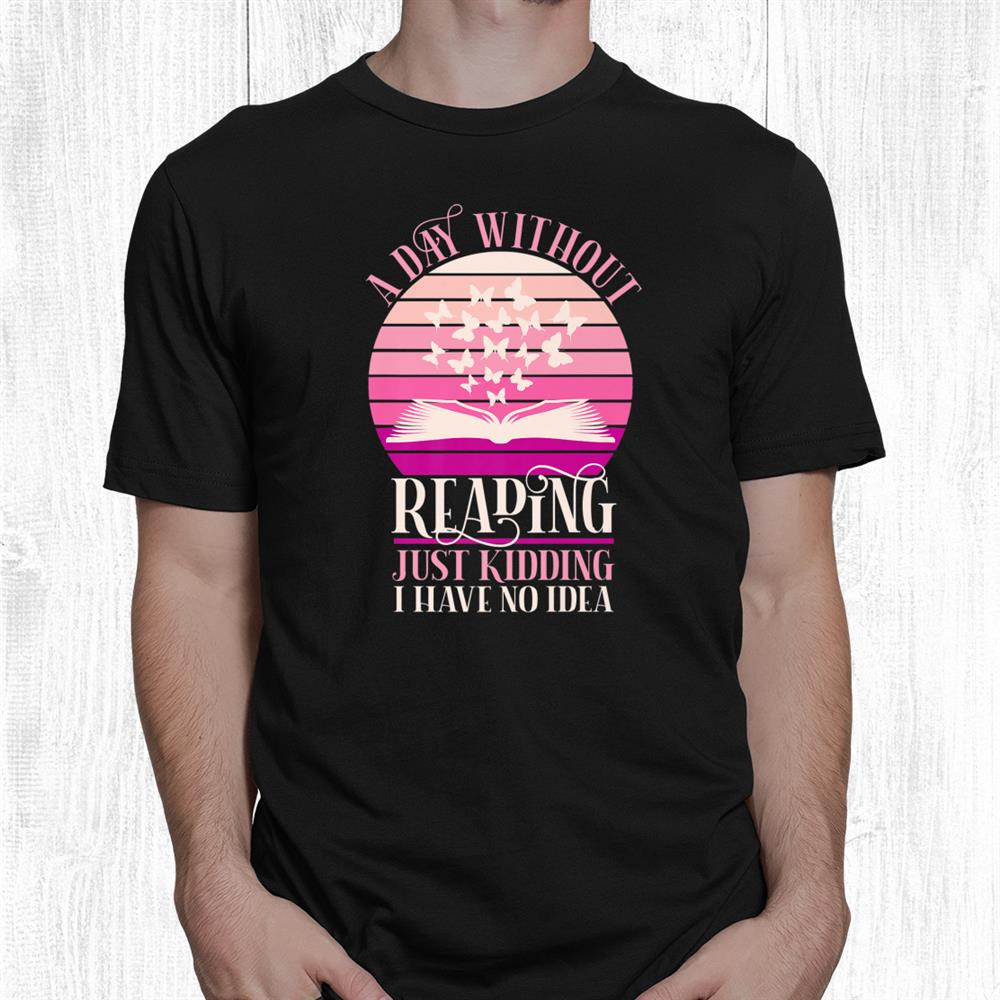 Book Lover A Day Without Reading Reader Book Club Bookworm Shirt