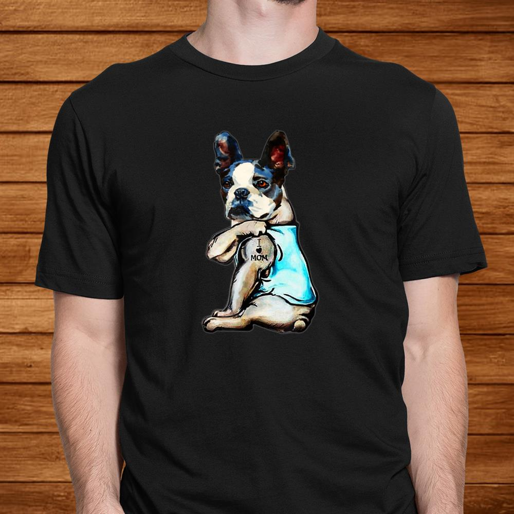 Boston Terrier I Love Mom Tattoo Shirt