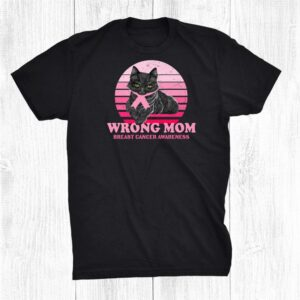 Breast Cancer Awareness Cat Lover Wrong Mom Shirt