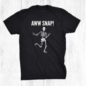 Broken Bones Skeleton Broken Leg Aww Snap Shirt