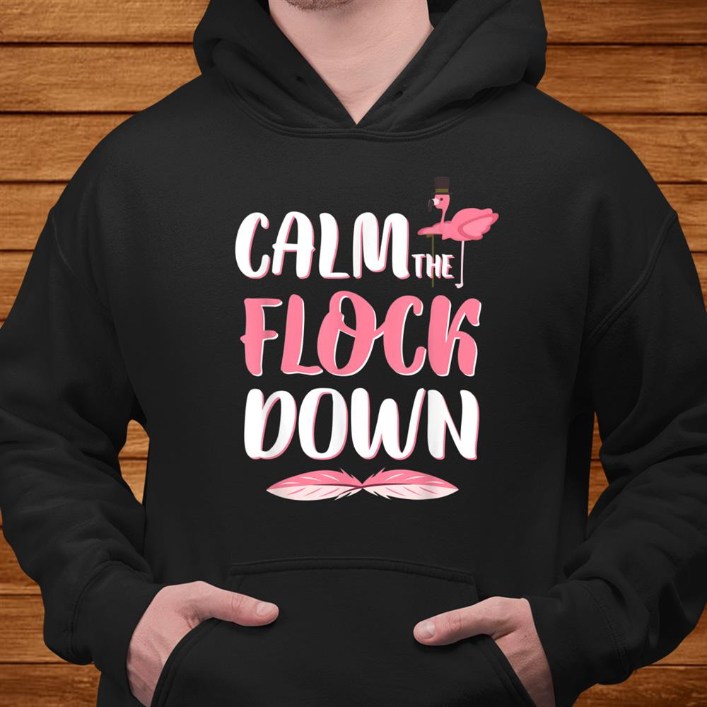 Calm The Flock Down Funny Womens Tee For Flamingo Lovers Shirt
