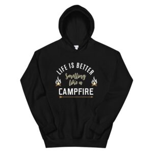 Camping Hoodie Life Is Better Smelling Like Campfire Hoodie