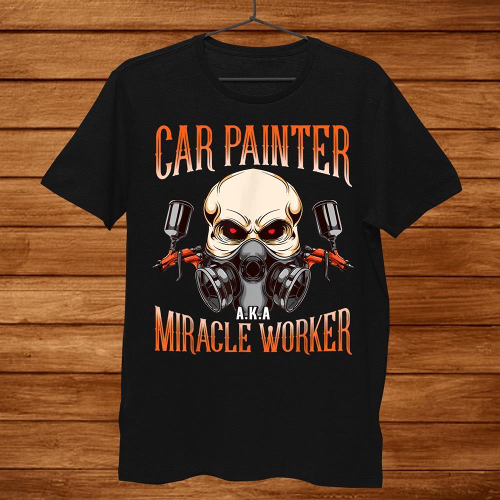 Car Painter Aka Miracle Worker Automotive Vehicle Spray Shirt