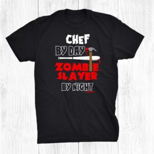 Chef By Day Zombie Slayer By Night Shirt
