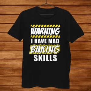 Cool Best Warning I Have Mad Baking Skills Pastry Chef Shirt