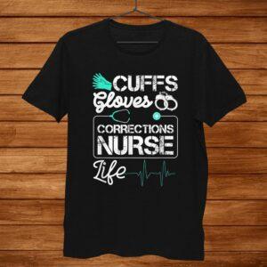Cuffs Gloves Corrections Nurse Life Shirt
