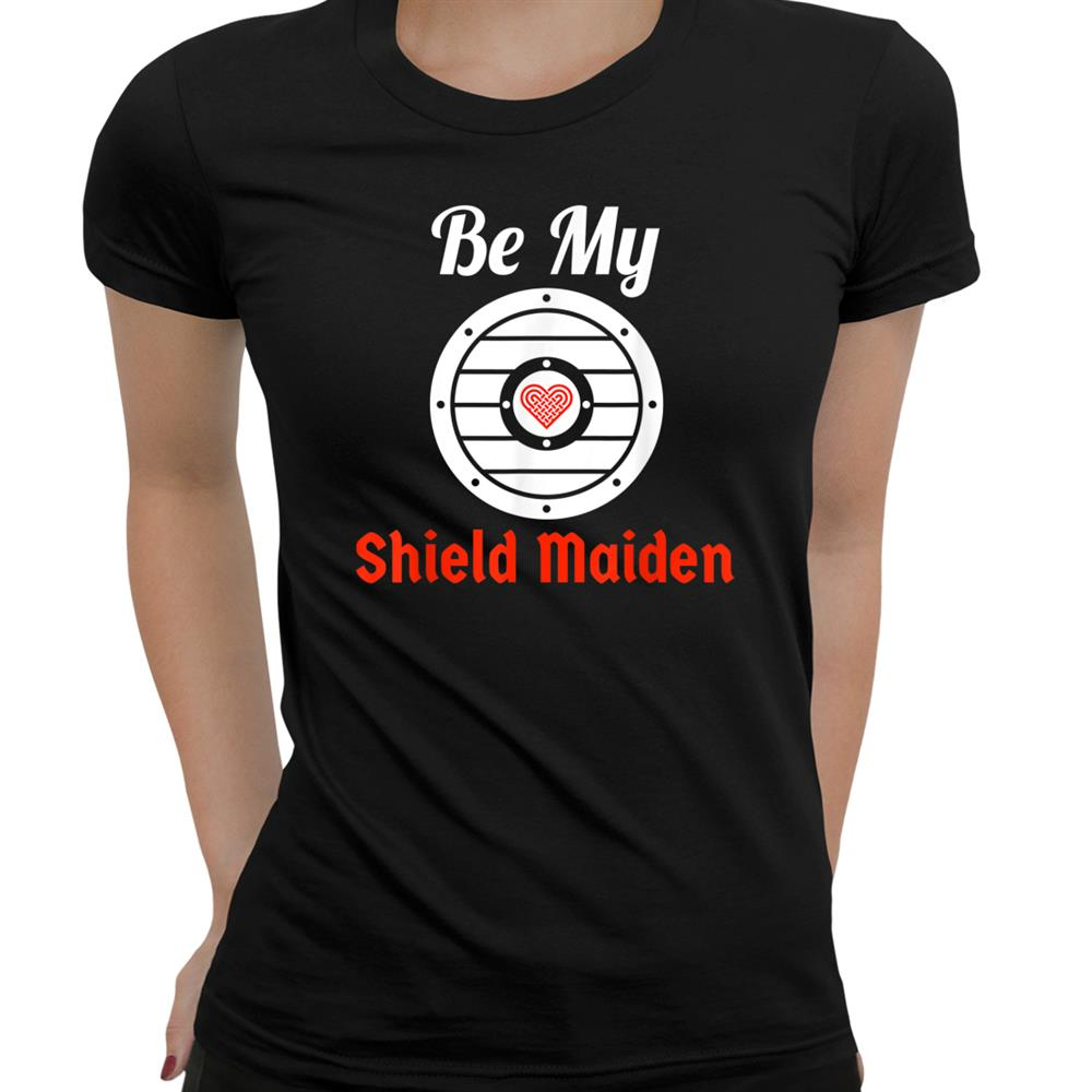 Cute Valentines Day Be My Shield Maiden Viking Gift For Her Shirt