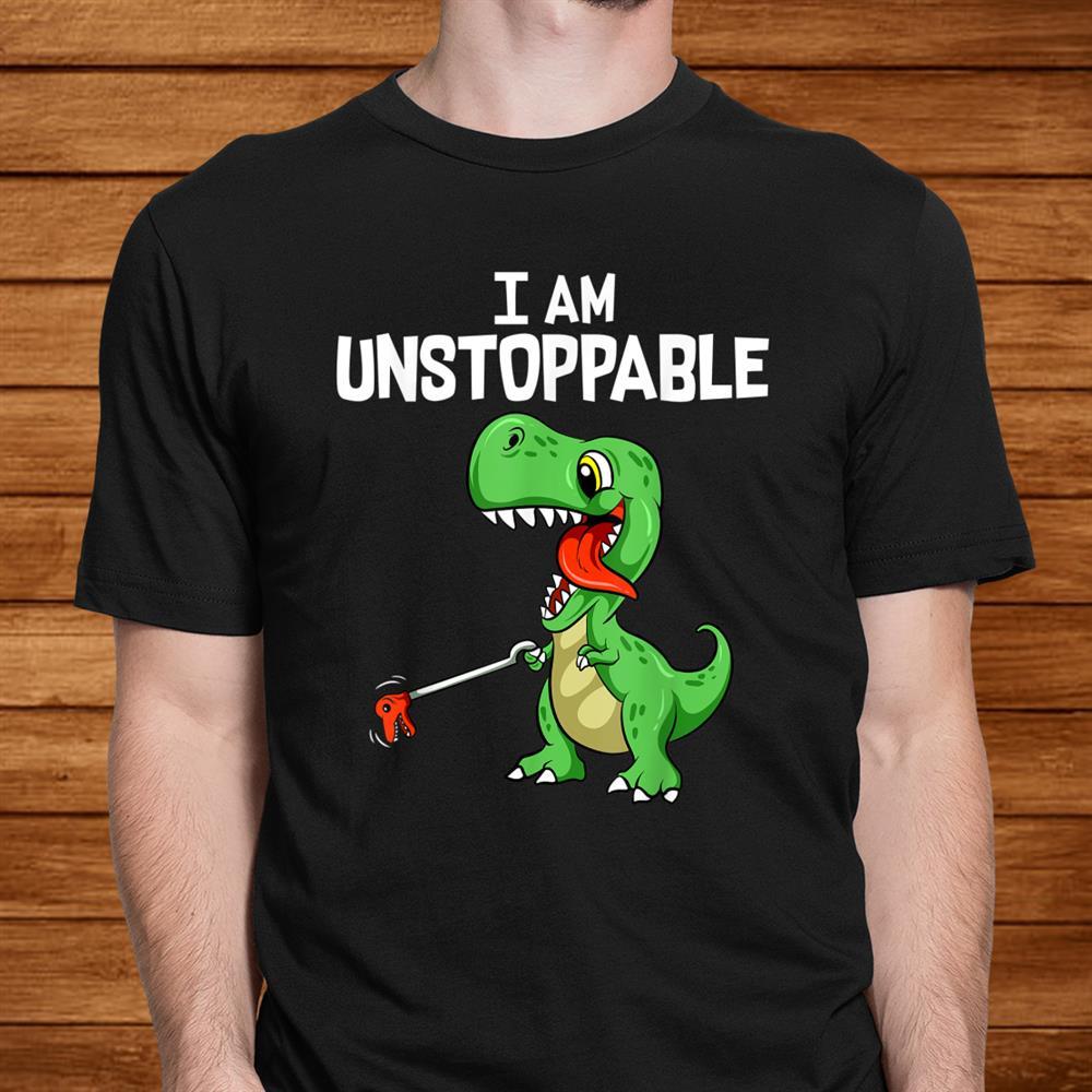 Cuteand & Funny I Am Unstoppable T Rex Dinosaur Grabber Pun Shirt