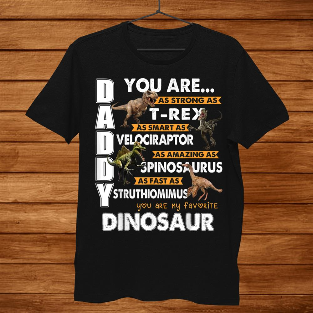 Daddy You Are My Favorite Dinosaur Gift For Dad Shirt