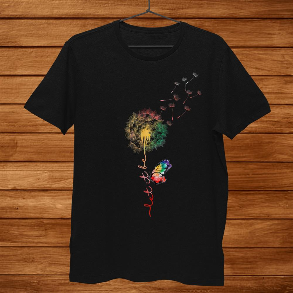 Dandelion Butterfly Let It Be Hippie Shirt