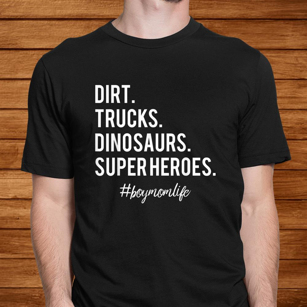 Dirt Trucks Dinosaurs Superheroes Boy Mom Shirt