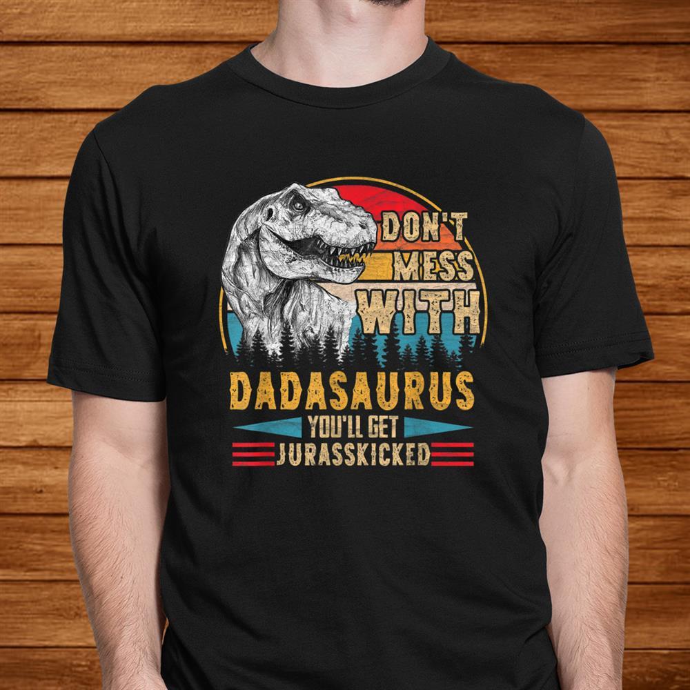 Don't Mess With Dadasaurus Tshirt Dinosaur Dada Family Shirt