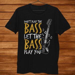 Don't Play The Bass Guitar Shirt