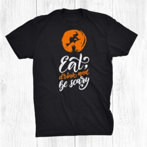 Eat Drink And Be Scary Shirt Witch Halloween Shirt