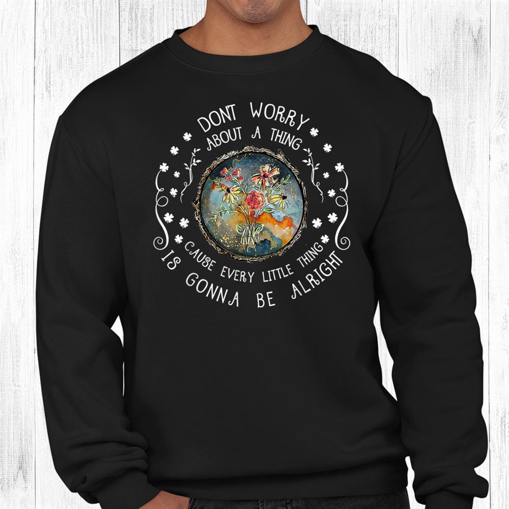 Every Little Thing Is Gonna Be Alright Hippie Shirt